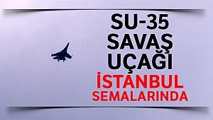 Rus yapımı Su-35 savaş uçağı İstanbul semalarında
