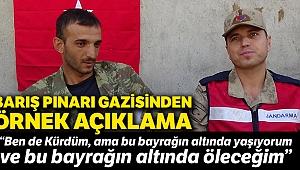 """Barış Pınarı Gazisi: """"Ben de Kürdüm"""""""