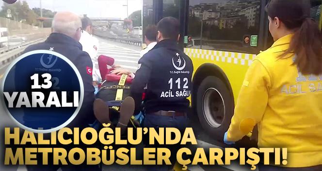 Halıcıoğlu'nda metrobüsler çarpıştı: 13 yaralı