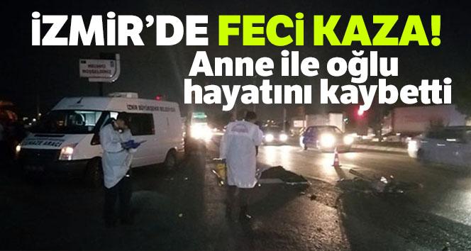 İzmir'de feci kaza: Anne ile oğlu hayatını kaybetti