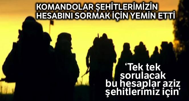 Komandolar şehitlerin hesabını sormak için yemin etti