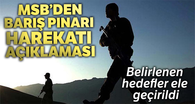 MSB'den Barış Pınarı Harekatı açıklaması: 'Belirlenen hedefler ele geçirildi'