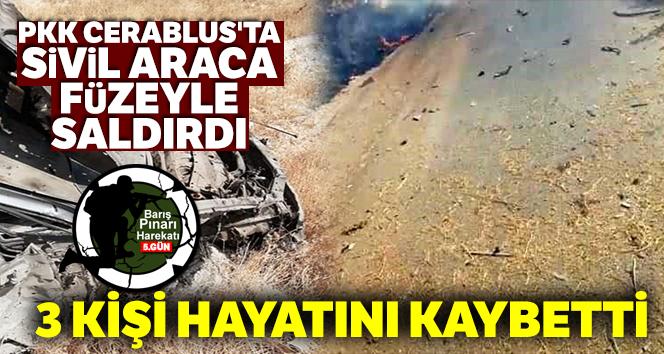 PKK Cerablus'ta sivil araca füzeyle saldırdı: 3 ölü