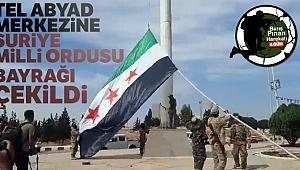Tel Abyad merkezine Suriye Milli Ordusu bayrağı çekildi