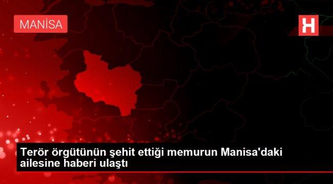 Terör örgütünün şehit ettiği memurun Manisa'daki ailesine haberi ulaştı