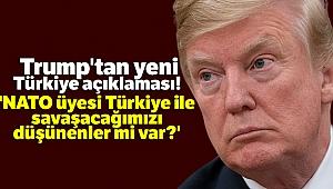 Trump: 'NATO üyesi Türkiye ile savaşacağımızı düşünenler mi var?'