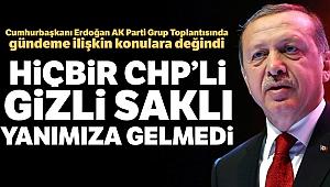 Cumhurbaşkanı Erdoğan: 'Hiçbir CHP'li gizli saklı yanımıza gelmedi'