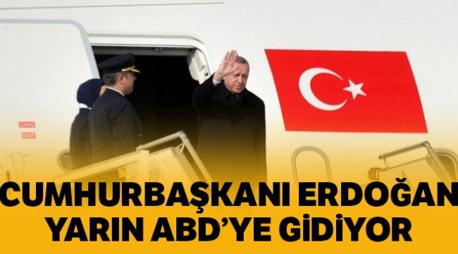 Cumhurbaşkanı Erdoğan yarın ABD'ye gidiyor