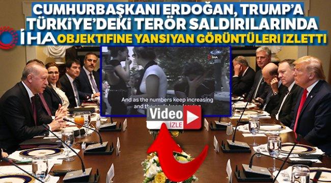 Erdoğan, Trump'a, Türkiye'deki terör saldırılarında İHA objektifine yansıyan görüntüleri izletti