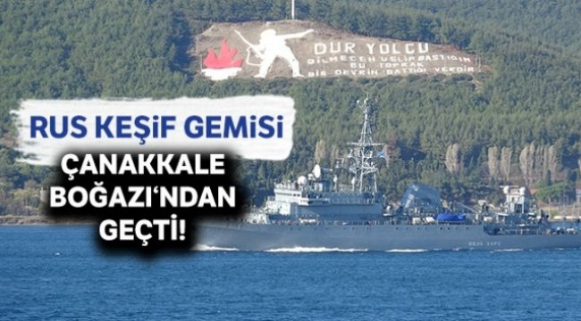 Rus keşif gemisi, Çanakkale Boğazı'ndan geçti