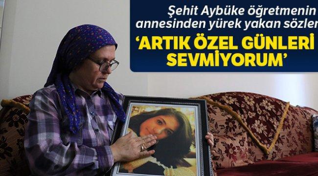 Şehit Aybüke öğretmenin annesi Zehra Yalçın: 'Artık özel günleri sevmiyorum'
