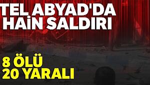 Tel Abyad'da hain saldırı: 8 ölü, 20 yaralı