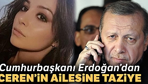 Cumhurbaşkanı Erdoğan, Ceren Özdemir'in ailesini arayarak taziyelerini iletti