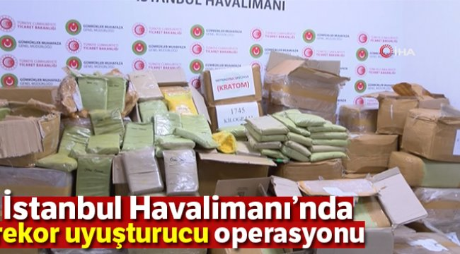 İstanbul Havalimanı'nda rekor uyuşturucu operasyonu