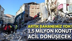 1,5 milyon konut acil dönüşecek