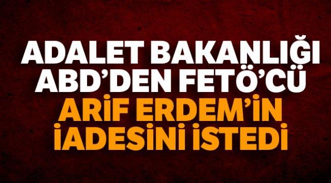 Adalet Bakanlığı ABD'den FETÖ'cü Arif Erdem'in iadesini istedi