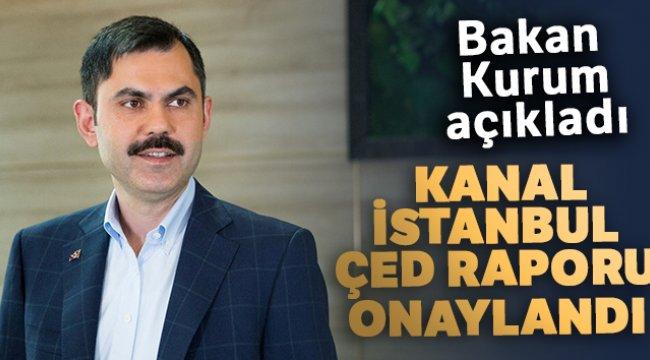 Bakan Kurum, Kanal İstanbul ÇED raporunun onaylandığını açıkladı