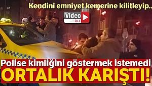 Beyoğlu'nda taksici kendini emniyet kemerine kilitleyip polise direndi