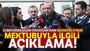 Cumhurbaşkanı Erdoğan'dan İmamoğlu'nun mektubuyla ilgili açıklama