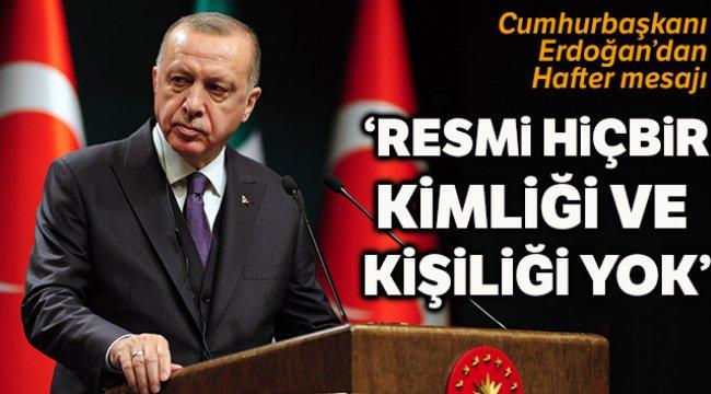 Cumhurbaşkanı Erdoğan: 'Onun ne Libya'da ne uluslararası camiada resmi hiçbir kimliği ve kişiliği yok'