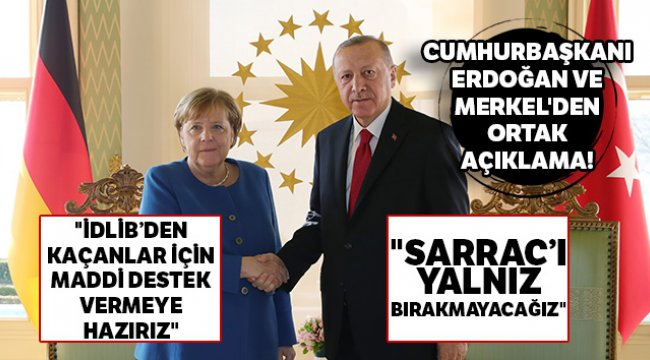 Cumhurbaşkanı Erdoğan ve Merkel'den ortak açıklama