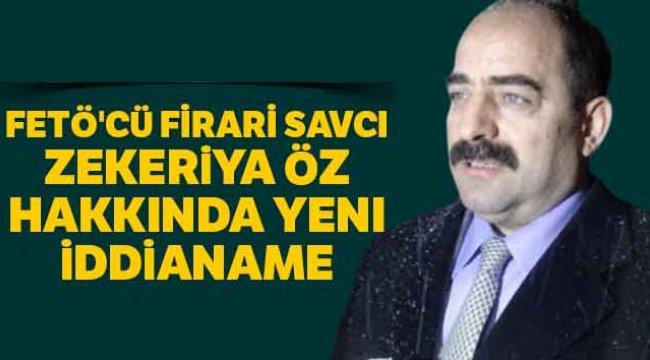 FETÖ'cü firari savcı Zekeriya Öz hakkında yeni iddianame