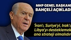 MHP Genel Başkanı Bahçeli, 'İran'a, Suriye'ye, Irak'a, Libya'ya destek vermek ana strateji olmalıdır'