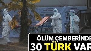 Ölüm çemberinde 30 Türk var
