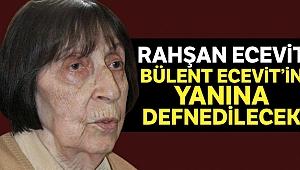Rahşan Hanım Bülent Ecevit'in yanına, devlet mezarlığına defnedilecek