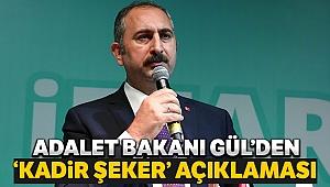 Adalet Bakanı Abdulhamit Gül, Kimse 'Kadir Şeker suçludur' diyemez