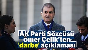 AK Parti Sözcüsü Ömer Çelik'ten 'darbe' açıklaması