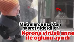 Korona virüsü anne ile oğlunu ayırdı