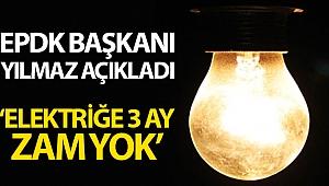 """EPDK Başkanı Yılmaz: """"Elektrikte 3 ay herhangi bir fiyat artışı söz konusu değildir"""""""