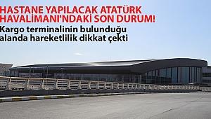 Hastane yapılacak Atatürk Havalimanı'ndaki son durum görüntülendi