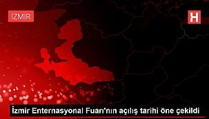 İzmir Enternasyonal Fuarı'nın açılış tarihi öne çekildi