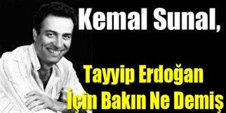 KEMAL SUNAL'DAN RECEP TAYYİP ERDOĞAN YORUMU!