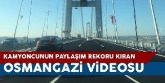 Kamyoncunun Osmangazi videosu Paylaşım rekoru kırıyor